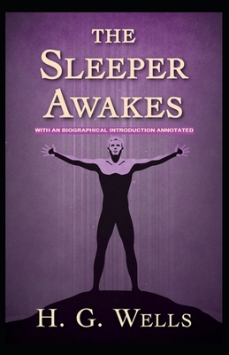 The Sleeper Awakes: With an Biographical Introduction (Annotated) Cover Image