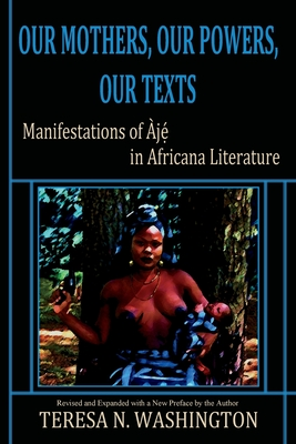Our Mothers, Our Powers, Our Texts: Manifestations of Aje in Africana Literature Cover Image