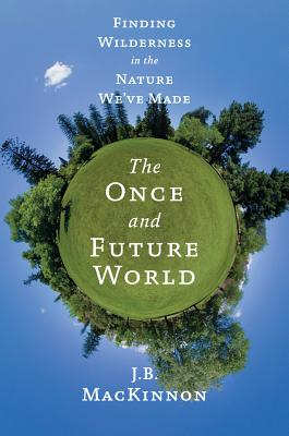 The Once and Future World: Nature As It Was, As It Is, As It Could Be Cover Image
