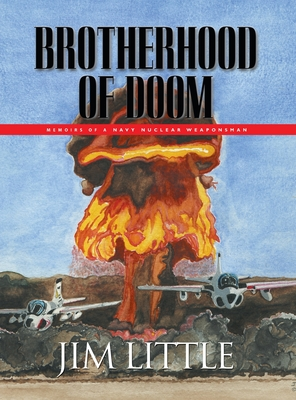 Brotherhood of Doom: Memoirs of a Navy Nuclear Weaponsman: Memoirs of a Navy Nuclear Weaponsman Cover Image