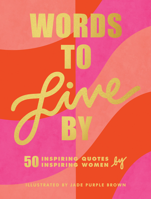 Words to Live By: (Inspirational Quote Book for Women, Motivational and Empowering Gift for Girls and Women) Cover Image