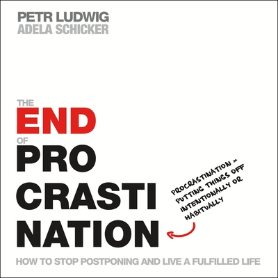 The End of Procrastination: How to Stop Postponing and Live a Fulfilled Life Cover Image