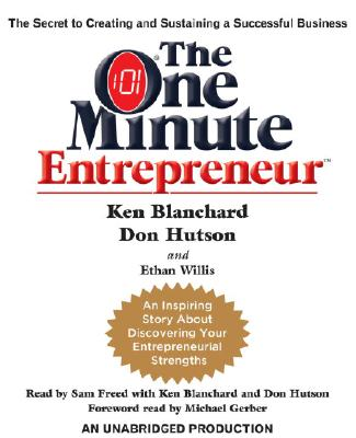 The One Minute Entrepreneur: The Secret to Creating and Sustaining a Successful Business Cover Image