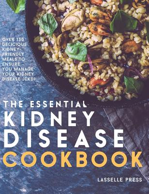 Essential Kidney Disease Cookbook: 130 Delicious, Kidney-Friendly Meals To Manage Your Kidney Disease Cover Image