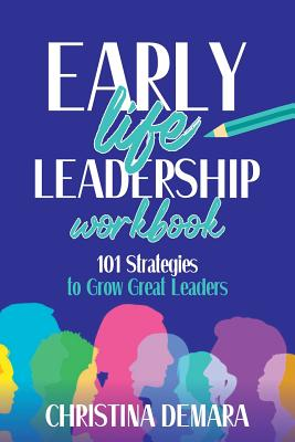 Early Life Leadership Workbook: 101 Strategies to Grow Great Leaders Cover Image