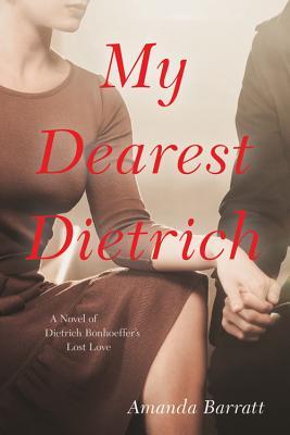 My Dearest Dietrich: A Novel of Dietrich Bonhoeffer's Lost Love Cover Image