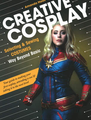 Creative Cosplay: Selecting & Sewing Costumes Way Beyond Basic Cover Image