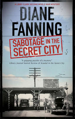 Sabotage in the Secret City: A World War Two Mystery Set in Tennessee (Libby Clark Mystery #3) Cover Image