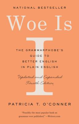 Woe Is I: The Grammarphobe's Guide to Better English in Plain English (Fourth Edition) Cover Image