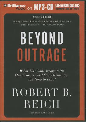 Beyond Outrage: What Has Gone Wrong with Our Economy and Our Democracy, and How to Fix It Cover Image