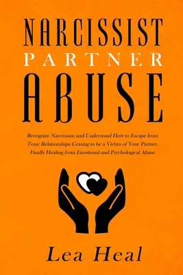 Narcissist Partner Abuse: Recognize Narcissism and Understand How to Escape from Toxic Relationships Ceasing to be a Victim of Your Partner. Fin Cover Image