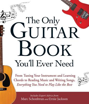 The Only Guitar Book You'll Ever Need: From Tuning Your Instrument and Learning Chords to Reading Music and Writing Songs, Everything You Need to Play like the Best Cover Image