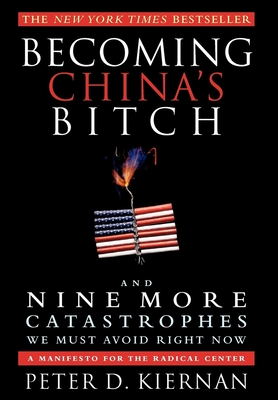 Becoming China's Bitch and Nine More Catastrophes We Must Avoid Right Now Cover