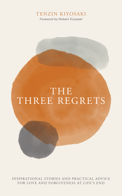 The Three Regrets: Inspirational Stories and Practical Advice for Love and Forgiveness at Life's End Cover Image
