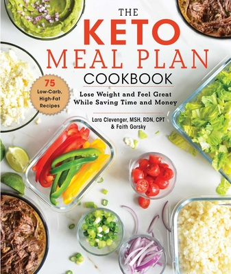 The Keto Meal Plan Cookbook: Lose Weight and Feel Great While Saving Time and Money Cover Image