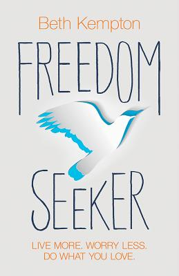 Freedom Seeker: Live More. Worry Less. Do What You Love. Cover Image
