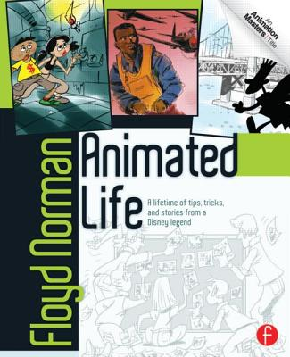 Animated Life: A Lifetime of Tips, Tricks, and Stories from an Animation Legend (Animation Masters Title) Cover Image