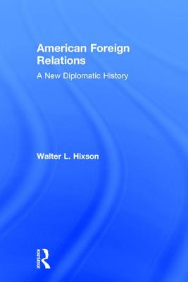 American Foreign Relations: A New Diplomatic History Cover Image