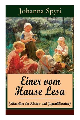 Einer vom Hause Lesa (Klassiker der Kinder- und Jugendliteratur): Eine Kindergeschichte des Autors von Heidi und Rosenresli Cover Image