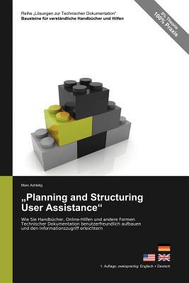 Reihe Lösungen zur Technischen Dokumentation: Planning and Structuring User Assistance - Wie Sie Handbücher, Online-Hilfen und andere Formen Technisch Cover Image