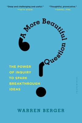 A More Beautiful Question: The Power of Inquiry to Spark Breakthrough Ideas Cover Image