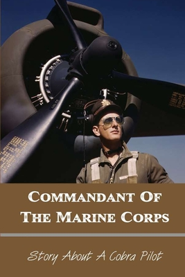 Commandant Of The Marine Corps: Story About A Cobra Pilot: Fighter Pilot Book Cover Image