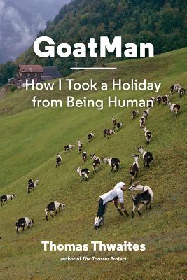 GoatMan: How I Took a Holiday from Being Human (one man's journey to leave humanity behind and become like a goat) Cover Image