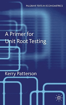 A Primer for Unit Root Testing (Palgrave Texts in Econometrics) Cover Image