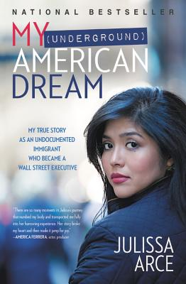 My (Underground) American Dream: My True Story as an Undocumented Immigrant Who Became a Wall Street Executive Cover Image