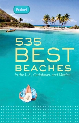 Fodor's 535 Best Beaches, 1st Edition: In the U.S., Caribbean, and Mexico Cover Image