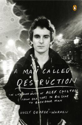 A Man Called Destruction: The Life and Music of Alex Chilton, From Box Tops to Big Star to Backdoor Man Cover Image