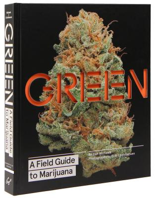 Green: A Field Guide to Marijuana: (Books about Marijuana, Guide to Cannabis, Weed Bible) Cover Image