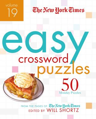 The New York Times Easy Crossword Puzzles Volume 19: 50 Monday Puzzles from the Pages of The New York Times Cover Image