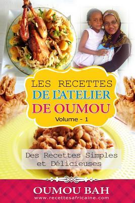 Les Recettes de l'Atelier de Oumou, Volume 1: Des Recettes Simple et delicieuses Cover Image