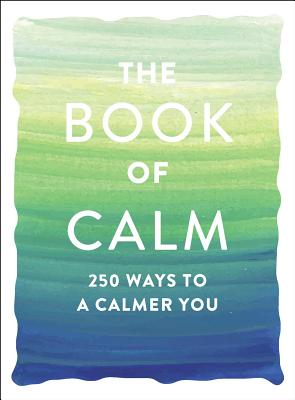 The Book of Calm: 250 Ways to a Calmer You Cover Image