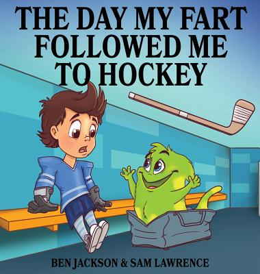The Day My Fart Followed Me To Hockey (My Little Fart #2) Cover Image