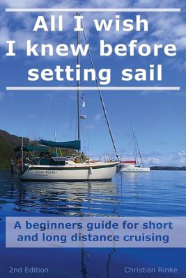 All I wish I knew before setting sail: A beginners guide for short and long distance cruising Cover Image