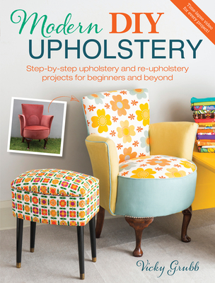 Modern DIY Upholstery: Step-By-Step Upholstery and Reupholstery Projects for Beginners and Beyond Cover Image