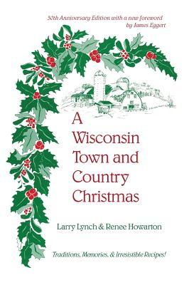 A Wisconsin Town and Country Christmas: Traditions, Memories, & Irresistible Recipes! Cover Image