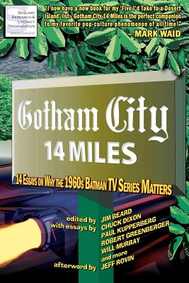 Gotham City 14 Miles: 14 Essays on Why the 1960s Batman TV Series Matters Cover Image