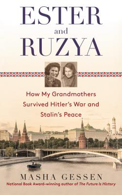 Ester and Ruzya: How My Grandmothers Survived Hitler's War and Stalin's Peace Cover Image