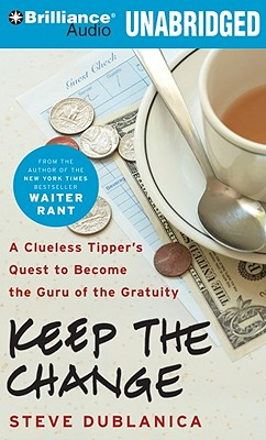 Keep the Change: A Clueless Tipper's Quest to Become the Guru of the Gratuity Cover Image