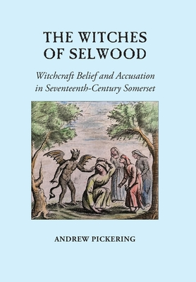 The Witches of Selwood: Witchcraft Belief and Accusation in Seventeenth-Century Somerset cover