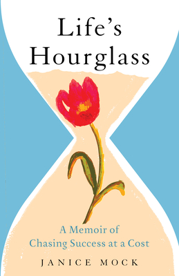 Life's Hourglass: A Memoir of Chasing Success at a Cost Cover Image