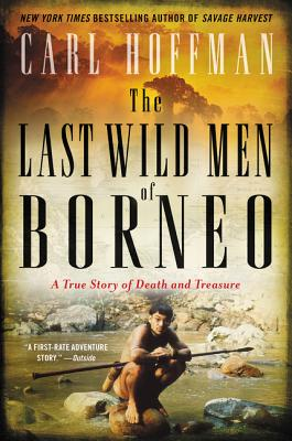 The Last Wild Men of Borneo: A True Story of Death and Treasure Cover Image