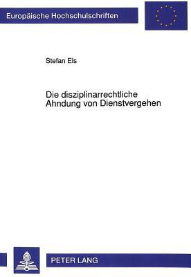 Die Disziplinarrechtliche Ahndung Von Dienstvergehen: Unter Besonderer Beruecksichtigung Von Alkoholverstoessen (Europaeische Hochschulschriften / European University Studie #1252) Cover Image