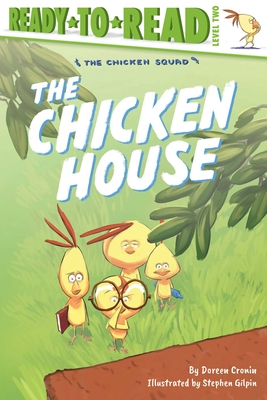 The Chicken House: Ready-to-Read Level 2 (The Chicken Squad) Cover Image