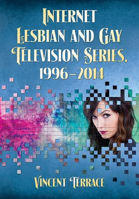 Internet Lesbian and Gay Television Series, 1996-2014 Cover Image