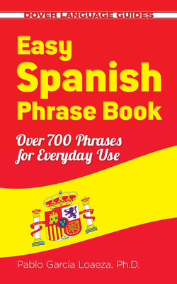 Easy Spanish Phrase Book New Edition: Over 700 Phrases for Everyday Use (Dover Language Guides Spanish) Cover Image
