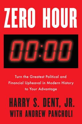 Zero Hour: Turn the Greatest Political and Financial Upheaval in Modern History to Your Advantage Cover Image